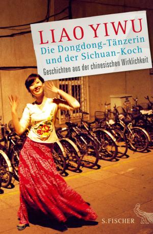 Liao-Yiwu+Die-Dongdong-Tänzerin-und-der-Sichuan-Koch-Geschichten-aus-der-chinesischen-Wirklichkeit